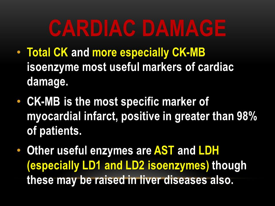 Cardiac damage Total CK and more especially CK-MB isoenzyme most useful markers of cardiac damage.