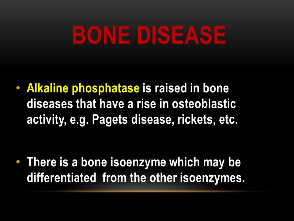 Bone disease Alkaline phosphatase is raised in bone diseases that have a rise in osteoblastic activity, e.g. Pagets disease, rickets, etc.