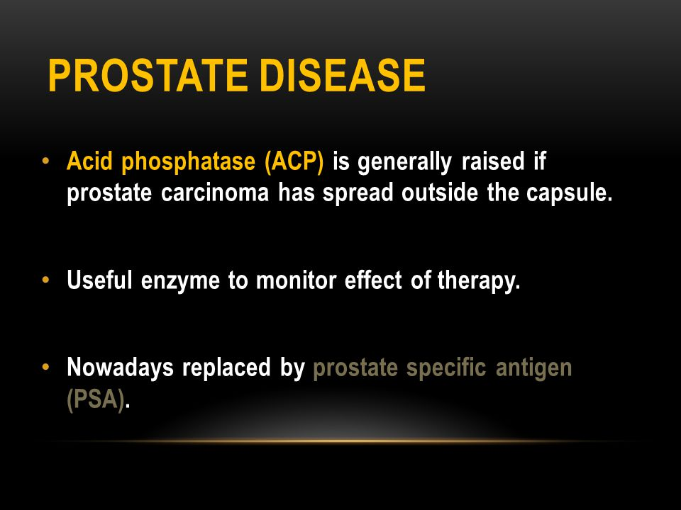 Prostate disease Acid phosphatase (ACP) is generally raised if prostate carcinoma has spread outside the capsule.