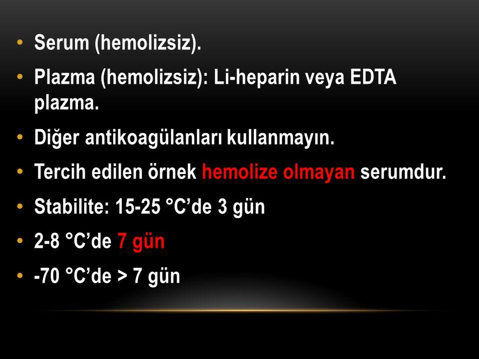 Serum (hemolizsiz). Plazma (hemolizsiz): Li-heparin veya EDTA plazma. Diğer antikoagülanları kullanmayın.