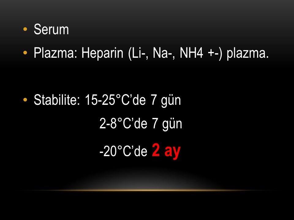 Serum Plazma: Heparin (Li-, Na-, NH4 +-) plazma. Stabilite: 15-25°C'de 7 gün.