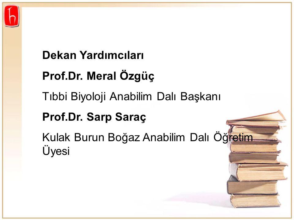 Dekan Yardımcıları Prof.Dr. Meral Özgüç. Tıbbi Biyoloji Anabilim Dalı Başkanı. Prof.Dr. Sarp Saraç.