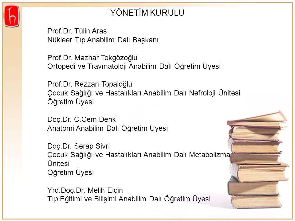 YÖNETİM KURULU Prof.Dr. Tülin Aras Nükleer Tıp Anabilim Dalı Başkanı