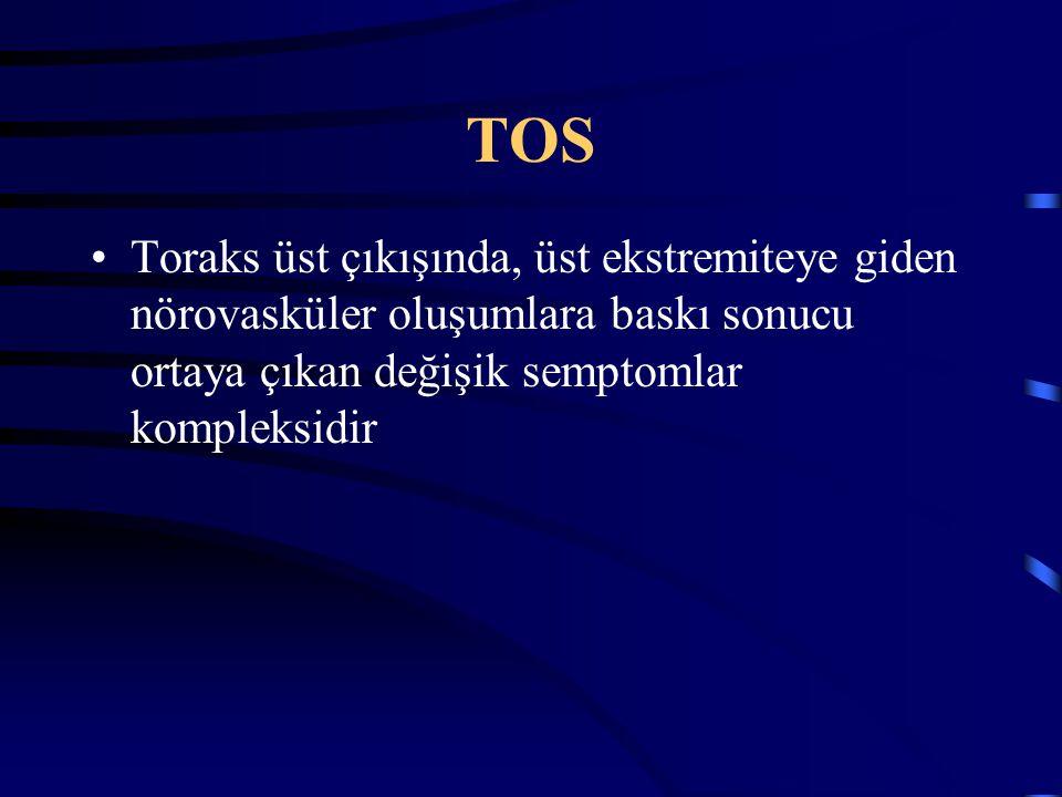 TOS Toraks üst çıkışında, üst ekstremiteye giden nörovasküler oluşumlara baskı sonucu ortaya çıkan değişik semptomlar kompleksidir.