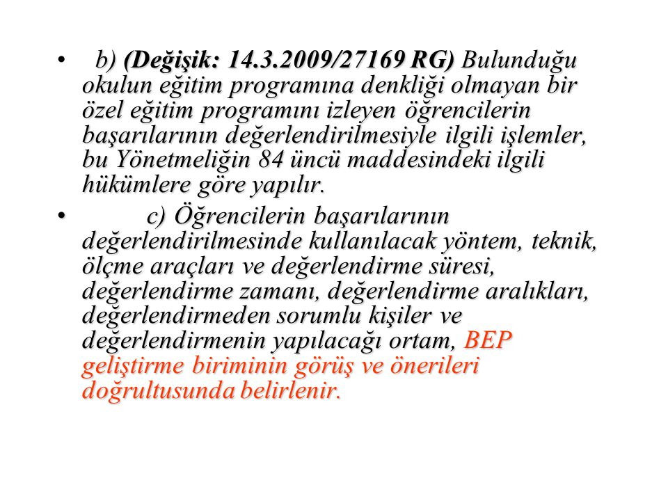 b) (Değişik: 14.3.2009/27169 RG) Bulunduğu okulun eğitim programına denkliği olmayan bir özel eğitim programını izleyen öğrencilerin başarılarının değerlendirilmesiyle ilgili işlemler, bu Yönetmeliğin 84 üncü maddesindeki ilgili hükümlere göre yapılır.