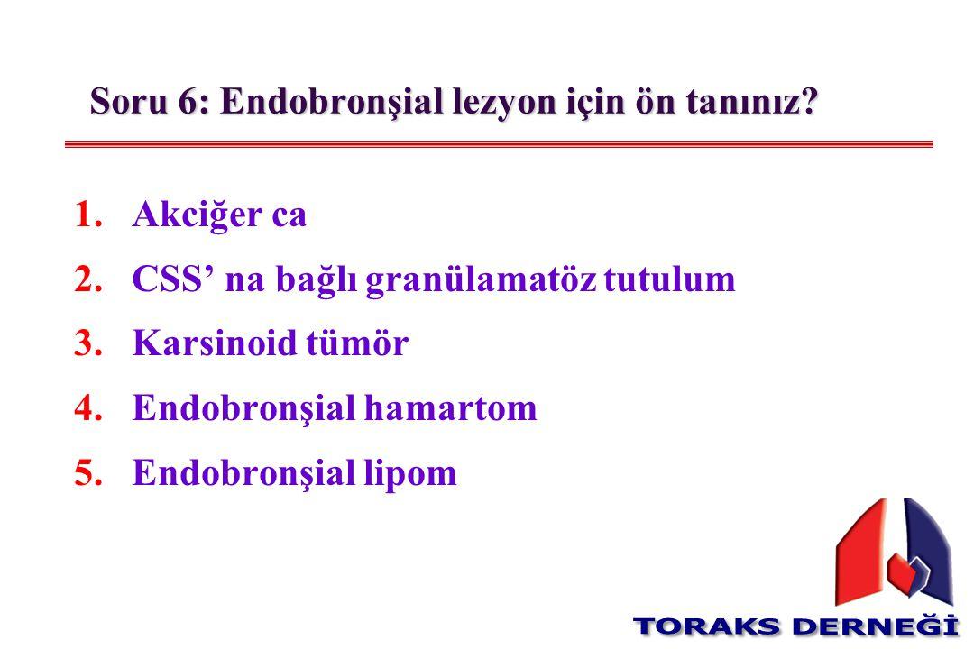 Soru 6: Endobronşial lezyon için ön tanınız