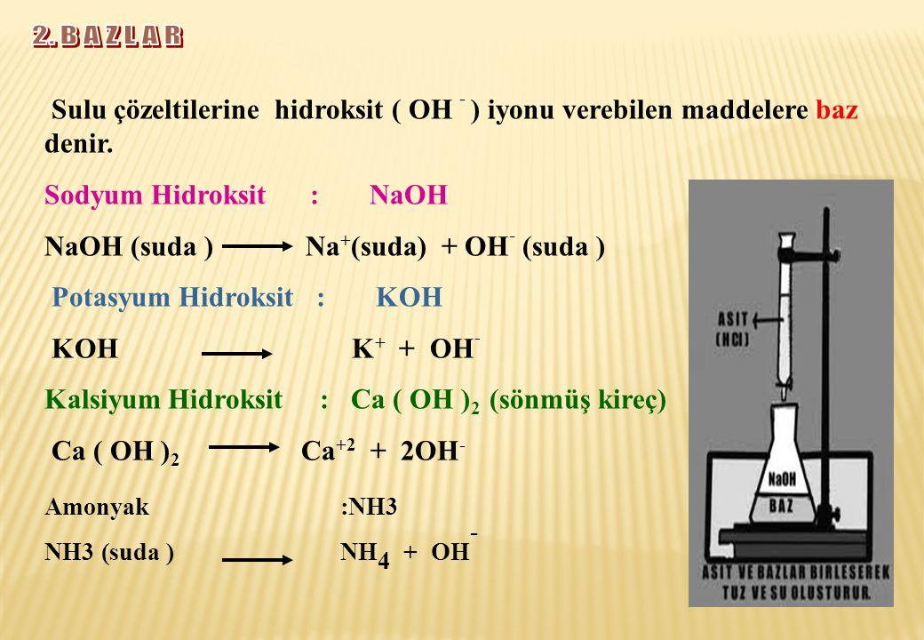 2. B A Z L A R Amonyak :NH3 NH3 (suda ) NH4 + OH-