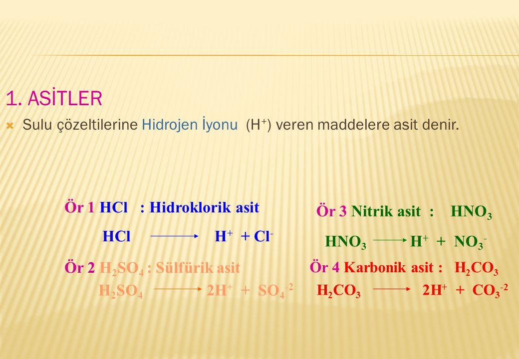 1. ASİTLER Sulu çözeltilerine Hidrojen İyonu (H+) veren maddelere asit denir. Ör 1 HCl : Hidroklorik asit.