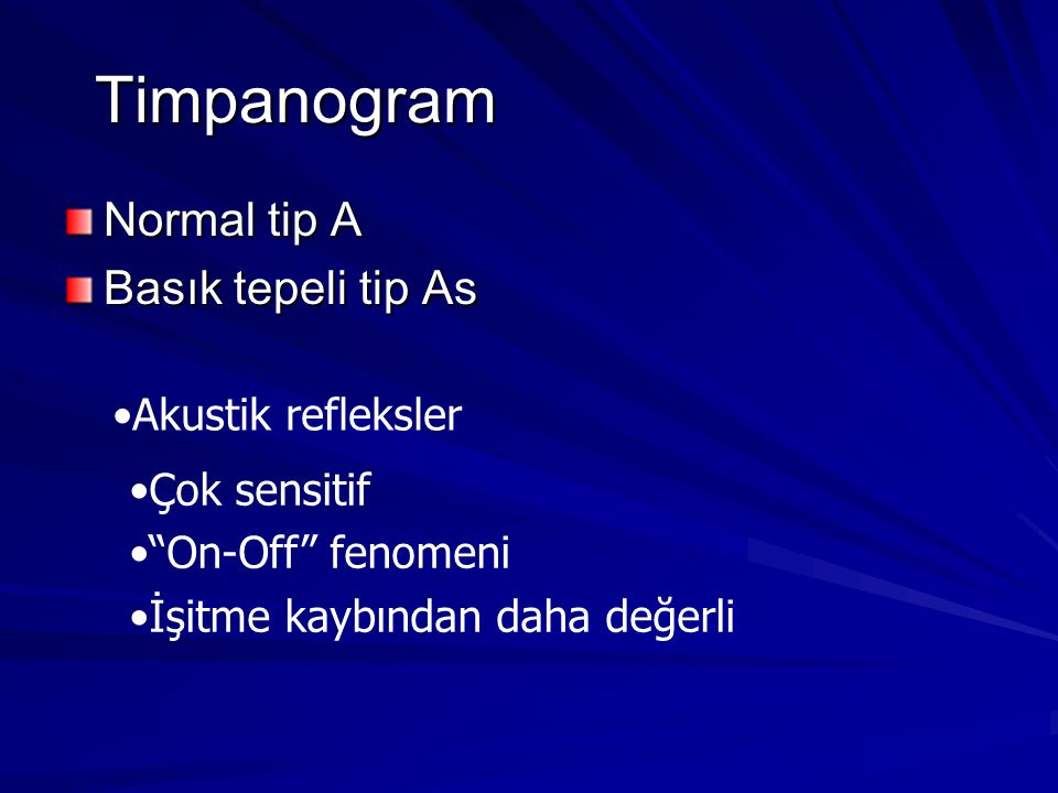 Timpanogram Normal tip A Basık tepeli tip As Akustik refleksler
