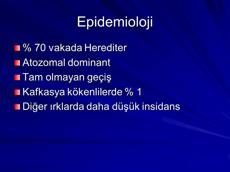 Epidemioloji % 70 vakada Herediter Atozomal dominant Tam olmayan geçiş