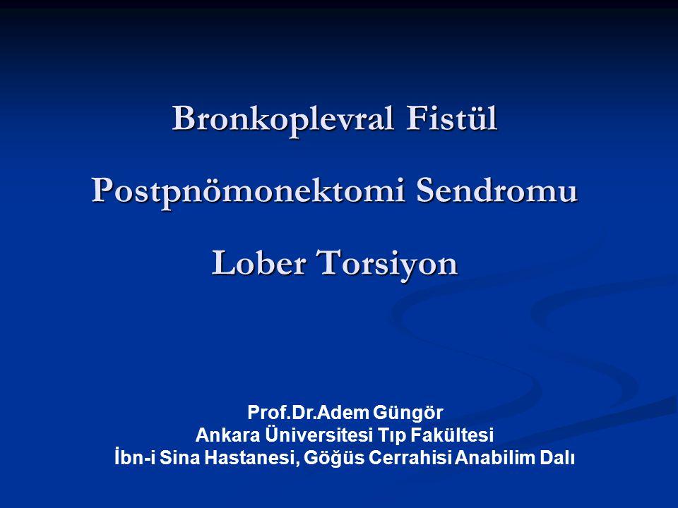 Bronkoplevral Fistül Postpnömonektomi Sendromu Lober Torsiyon