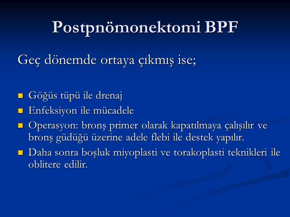 Postpnömonektomi BPF Geç dönemde ortaya çıkmış ise;