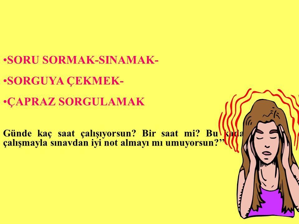 SORU SORMAK-SINAMAK- SORGUYA ÇEKMEK- ÇAPRAZ SORGULAMAK