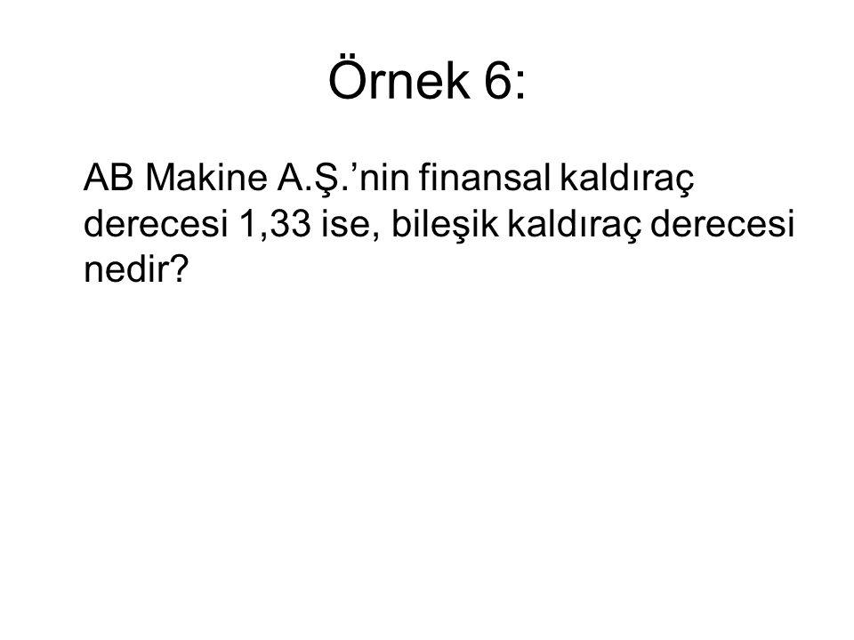 Örnek 6: AB Makine A.Ş.'nin finansal kaldıraç derecesi 1,33 ise, bileşik kaldıraç derecesi nedir