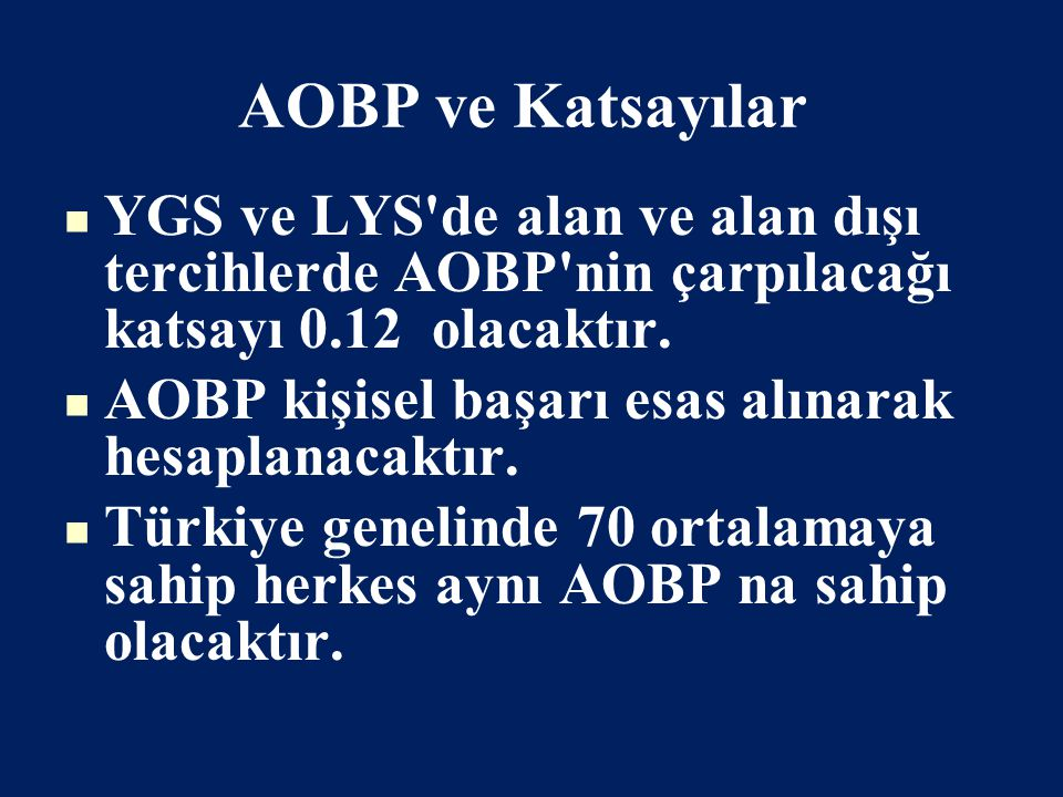 AOBP ve Katsayılar YGS ve LYS de alan ve alan dışı tercihlerde AOBP nin çarpılacağı katsayı 0.12 olacaktır.