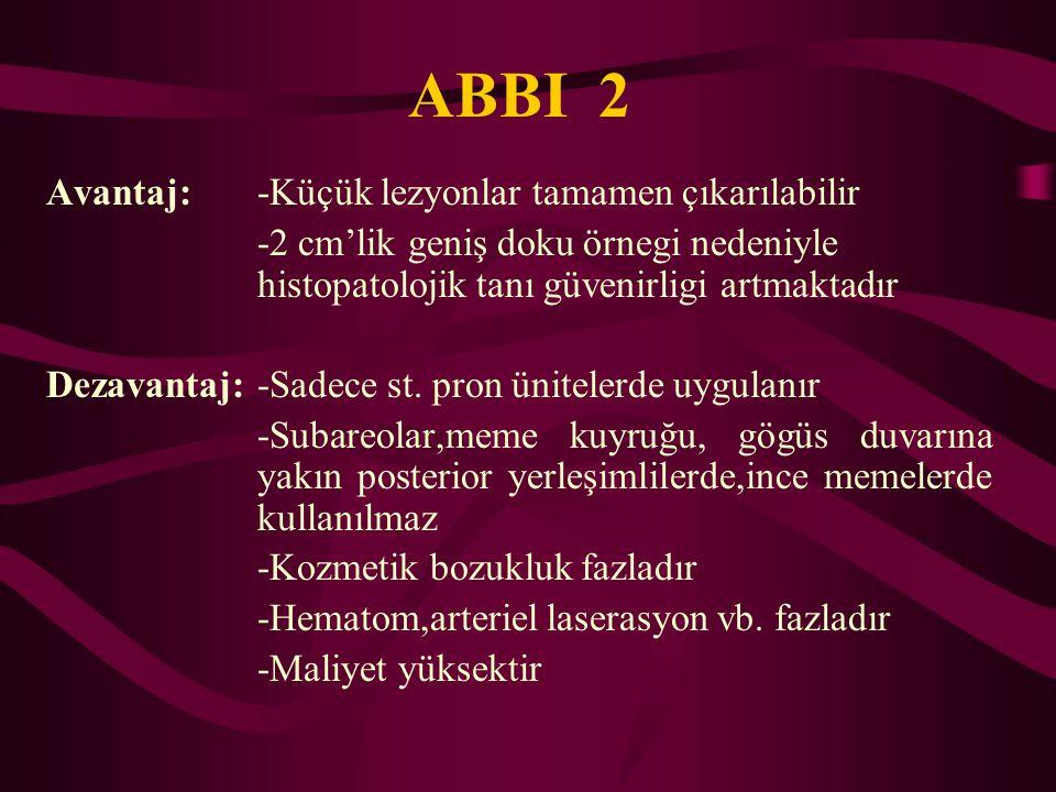 ABBI 2 Avantaj: -Küçük lezyonlar tamamen çıkarılabilir