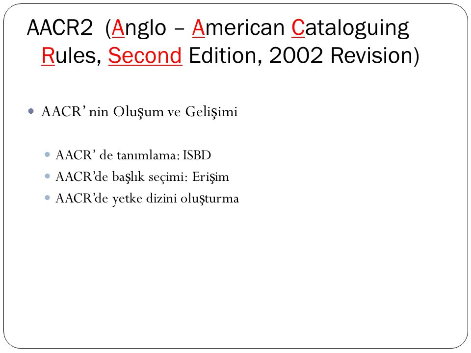 AACR2 (Anglo – American Cataloguing Rules, Second Edition, 2002 Revision)