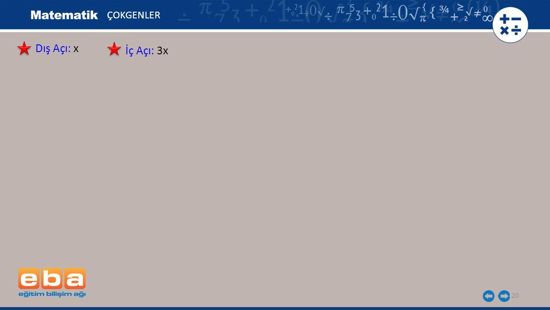 ÇOKGENLER Dış Açı: x İç Açı: 3x