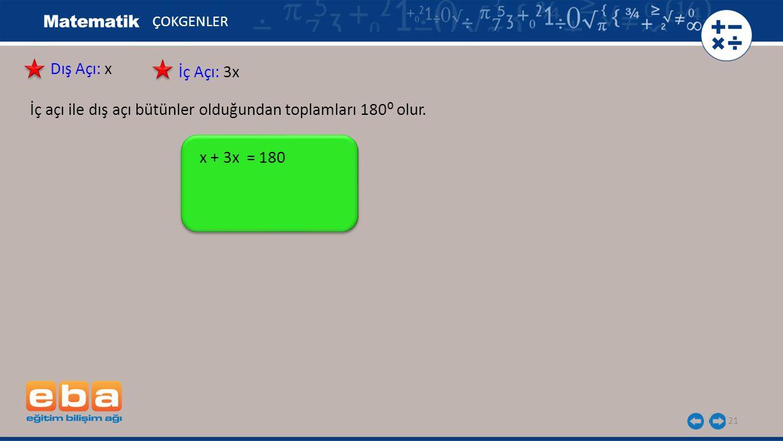 İç açı ile dış açı bütünler olduğundan toplamları 180⁰ olur.