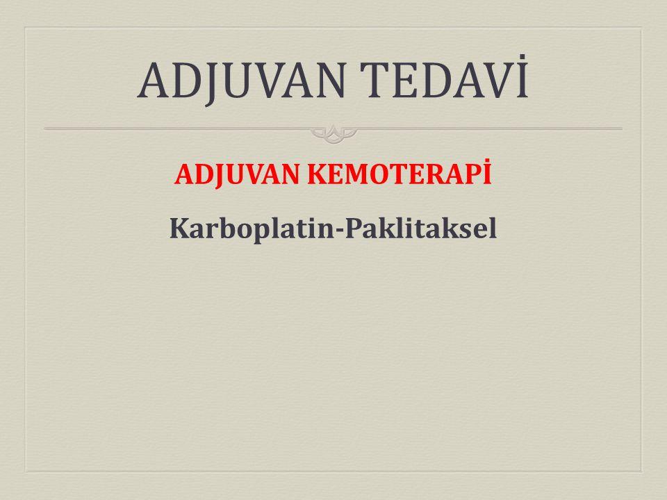 ADJUVAN KEMOTERAPİ Karboplatin-Paklitaksel