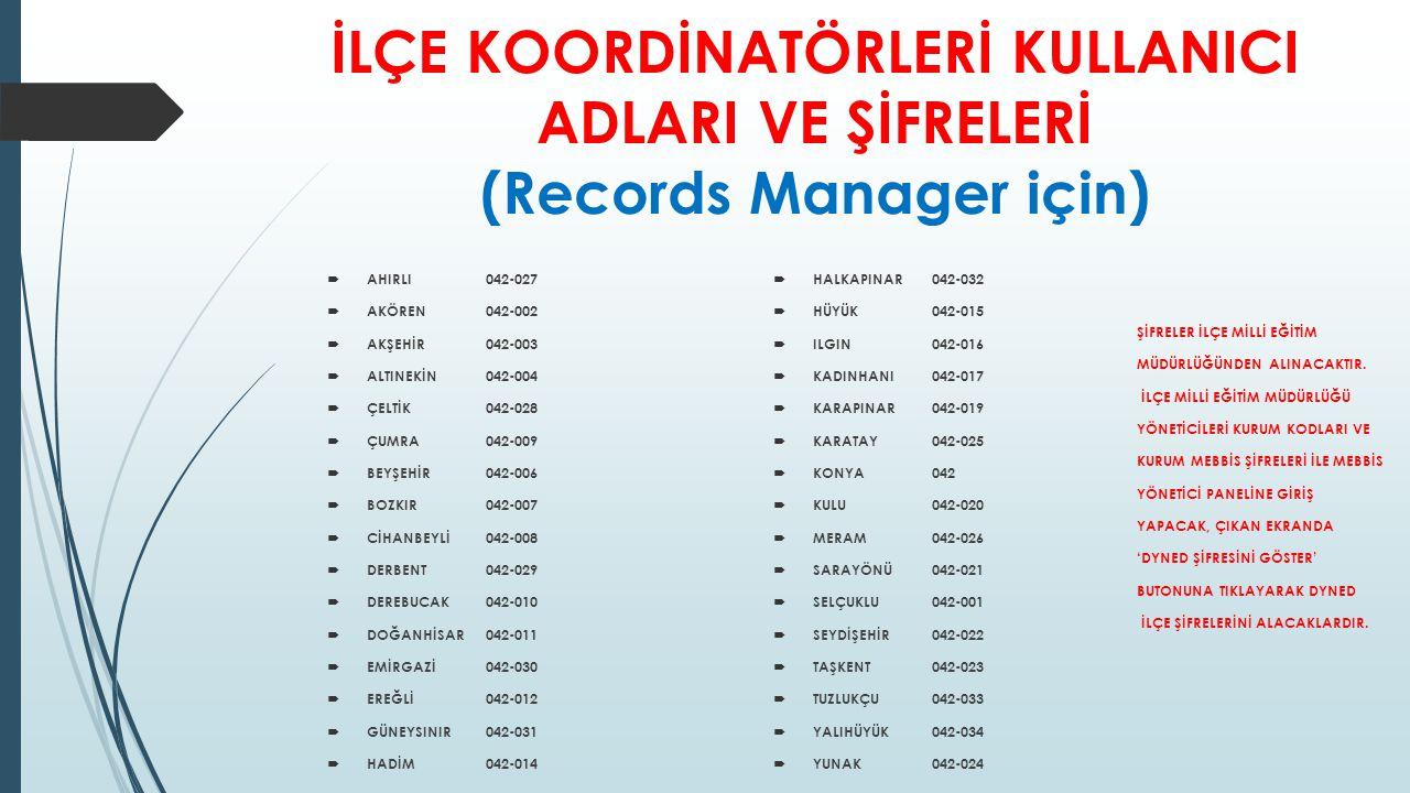 İLÇE KOORDİNATÖRLERİ KULLANICI ADLARI VE ŞİFRELERİ (Records Manager için)