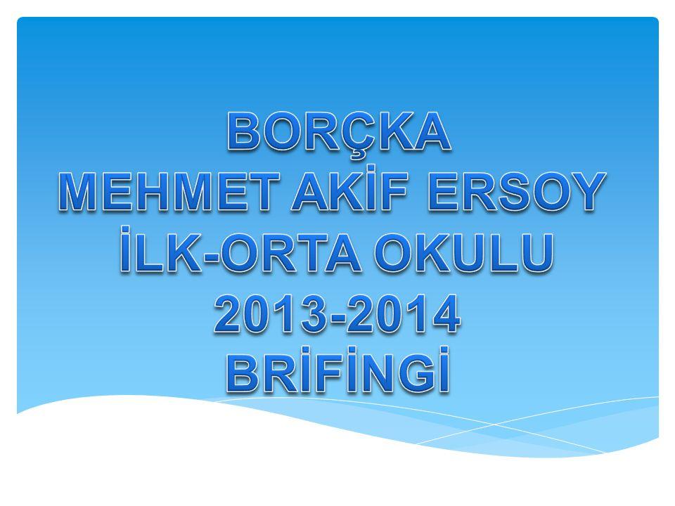 BORÇKA MEHMET AKİF ERSOY İLK-ORTA OKULU 2013-2014 BRİFİNGİ