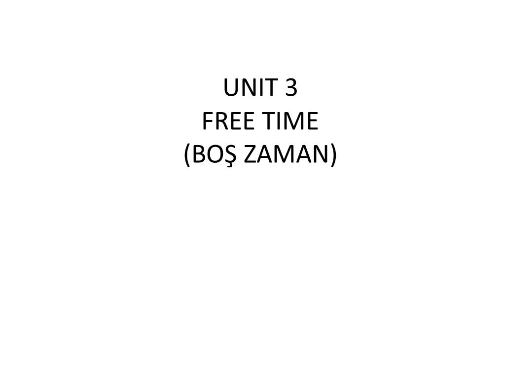 UNIT 3 FREE TIME (BOŞ ZAMAN)
