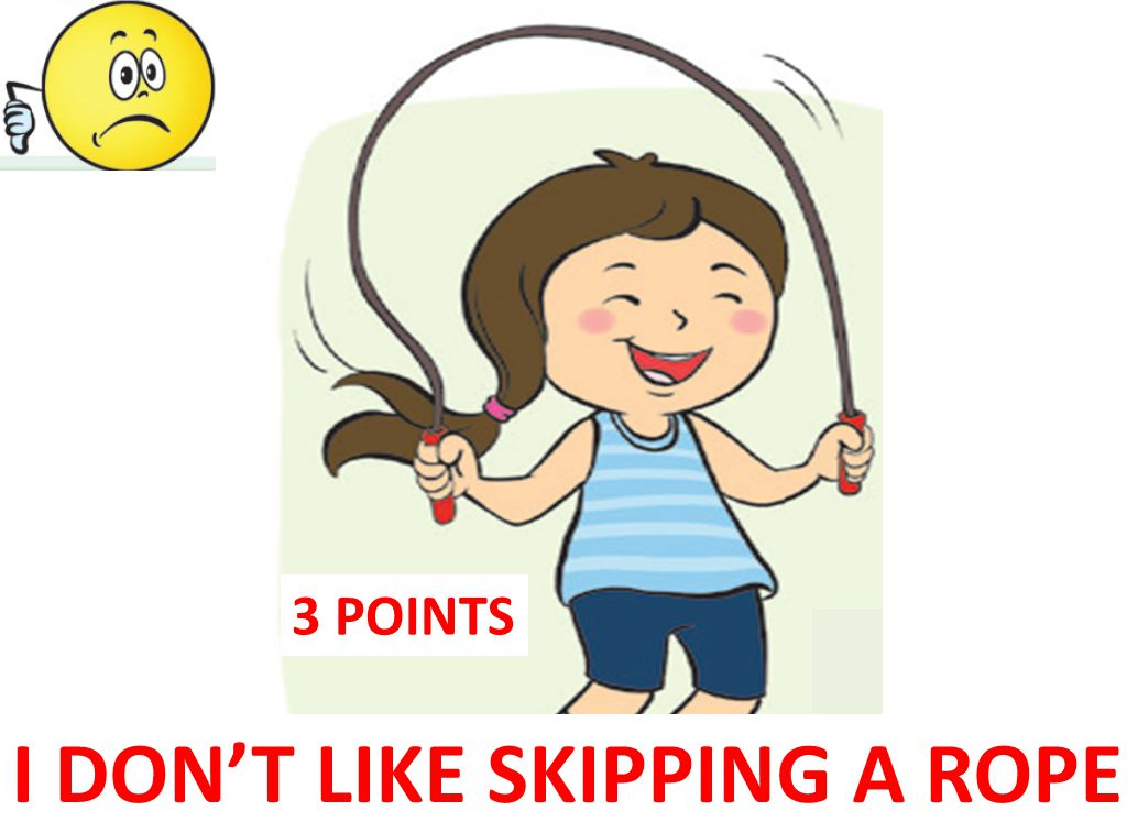 I DON'T LIKE SKIPPING A ROPE
