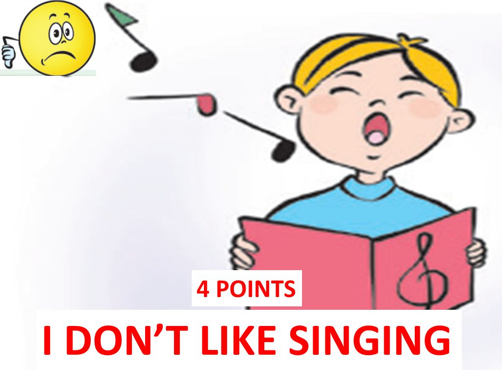 4 POINTS I DON'T LIKE SINGING