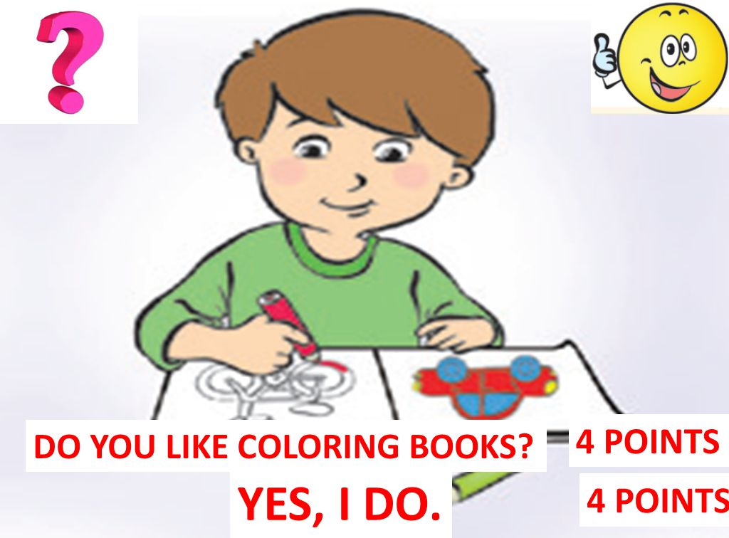 4 POINTS DO YOU LIKE COLORING BOOKS YES, I DO. 4 POINTS