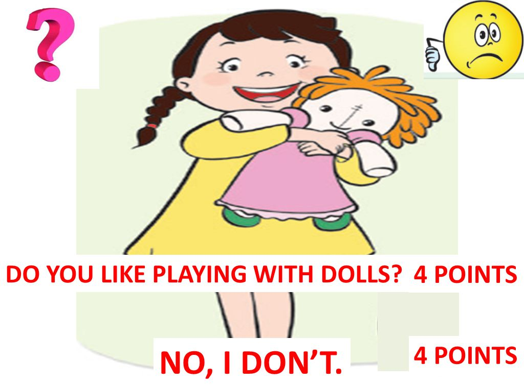 DO YOU LIKE PLAYING WITH DOLLS