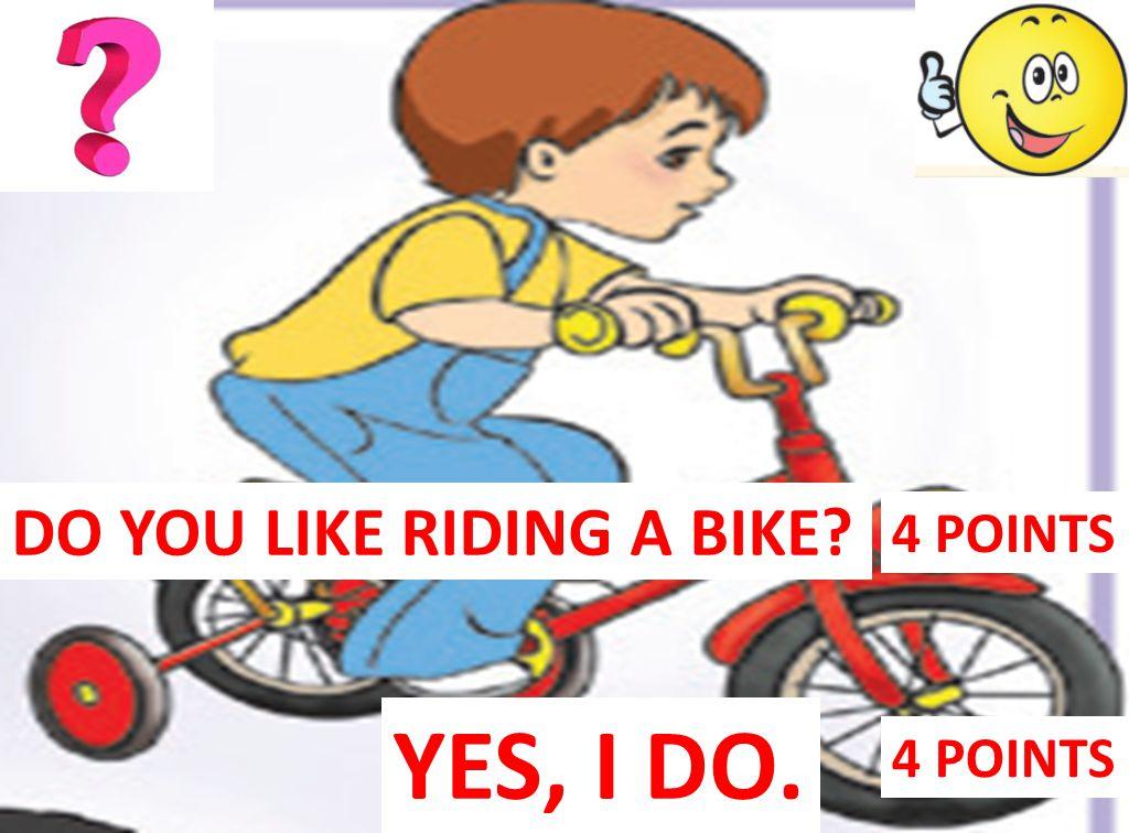 DO YOU LIKE RIDING A BIKE