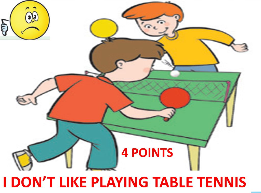 I DON'T LIKE PLAYING TABLE TENNIS