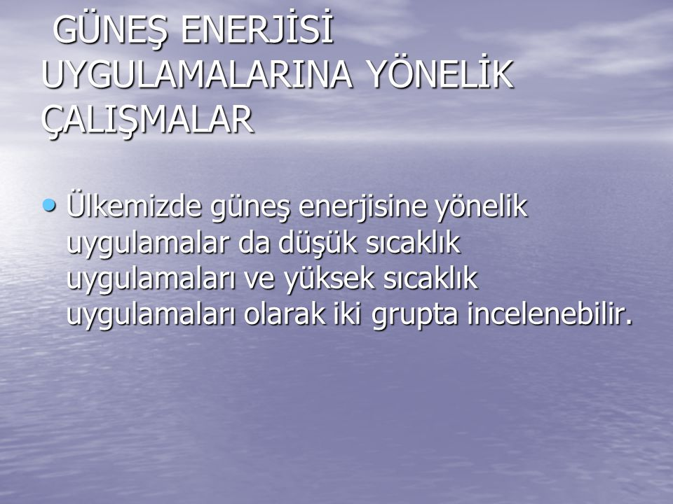 GÜNEŞ ENERJİSİ UYGULAMALARINA YÖNELİK ÇALIŞMALAR