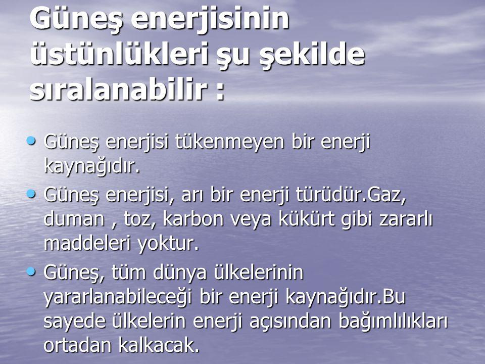 Güneş enerjisinin üstünlükleri şu şekilde sıralanabilir :