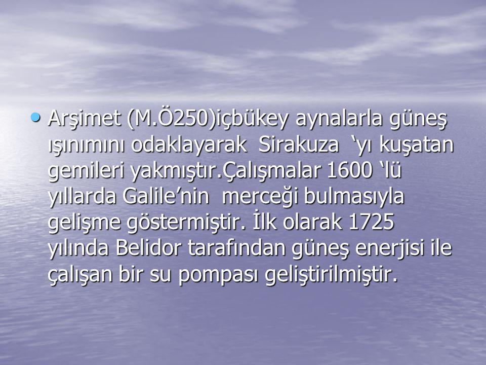 Arşimet (M.Ö250)içbükey aynalarla güneş ışınımını odaklayarak Sirakuza 'yı kuşatan gemileri yakmıştır.Çalışmalar 1600 'lü yıllarda Galile'nin merceği bulmasıyla gelişme göstermiştir.
