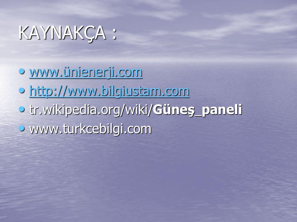 KAYNAKÇA : www.ünienerji.com http://www.bilgiustam.com