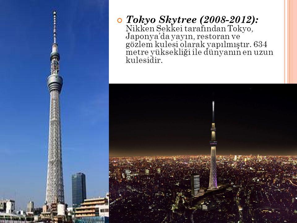 Tokyo Skytree (2008-2012): Nikken Sekkei tarafından Tokyo, Japonya'da yayın, restoran ve gözlem kulesi olarak yapılmıştır.