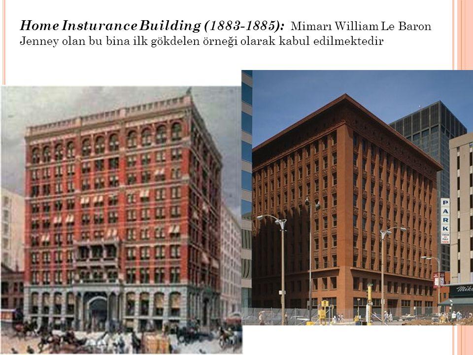 Home Insturance Building (1883-1885): Mimarı William Le Baron Jenney olan bu bina ilk gökdelen örneği olarak kabul edilmektedir