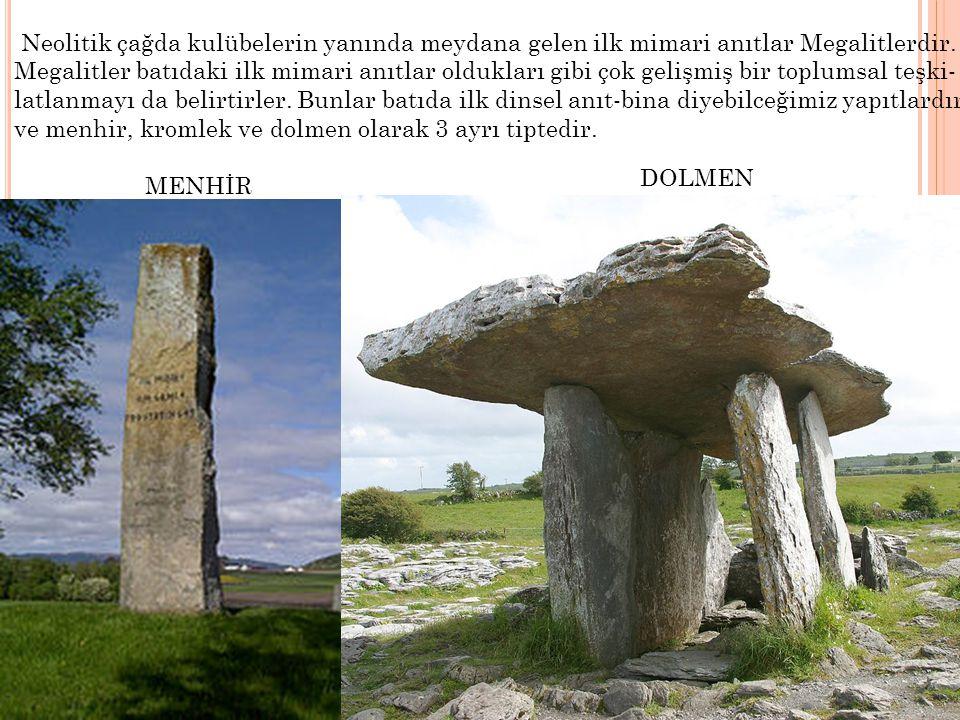 Neolitik çağda kulübelerin yanında meydana gelen ilk mimari anıtlar Megalitlerdir.