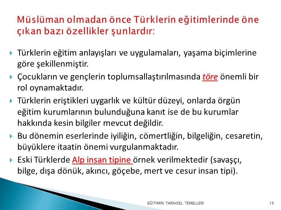 Müslüman olmadan önce Türklerin eğitimlerinde öne çıkan bazı özellikler şunlardır: