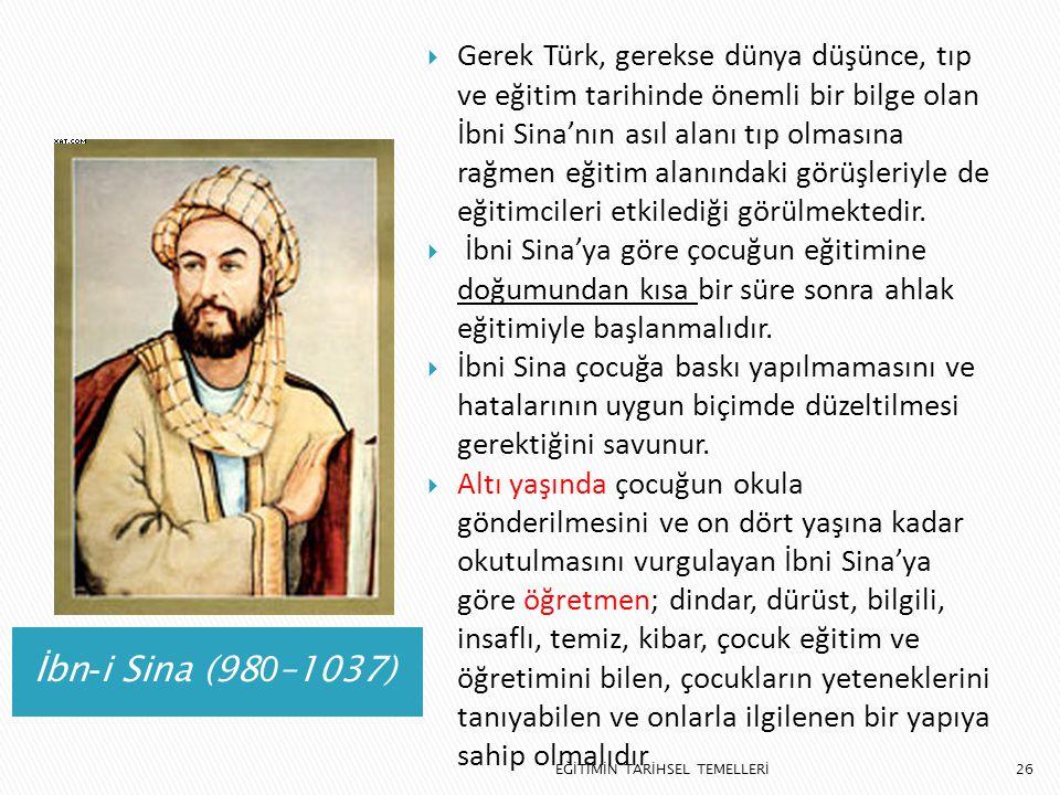 Gerek Türk, gerekse dünya düşünce, tıp ve eğitim tarihinde önemli bir bilge olan İbni Sina'nın asıl alanı tıp olmasına rağmen eğitim alanındaki görüşleriyle de eğitimcileri etkilediği görülmektedir.