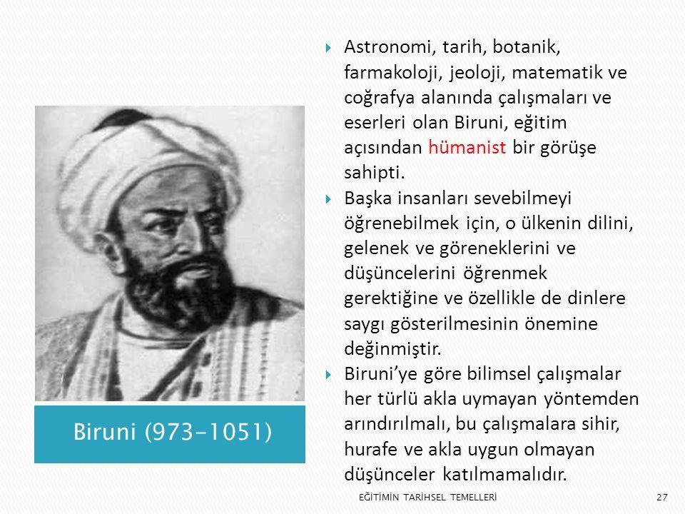 Astronomi, tarih, botanik, farmakoloji, jeoloji, matematik ve coğrafya alanında çalışmaları ve eserleri olan Biruni, eğitim açısından hümanist bir görüşe sahipti.