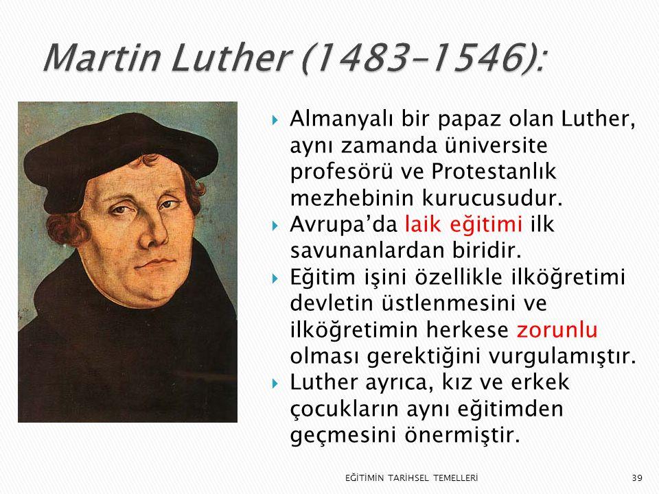 Martin Luther (1483–1546): Almanyalı bir papaz olan Luther, aynı zamanda üniversite profesörü ve Protestanlık mezhebinin kurucusudur.