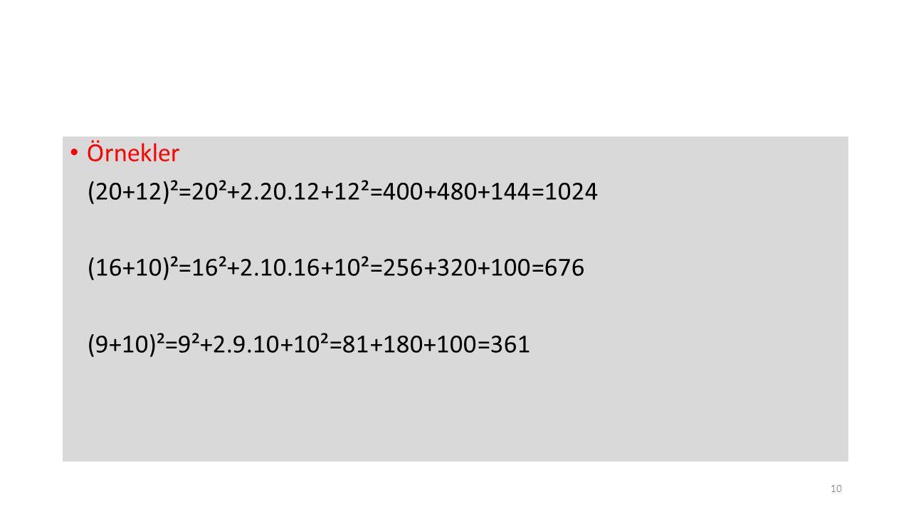Örnekler (20+12)²=20²+2.20.12+12²=400+480+144=1024.