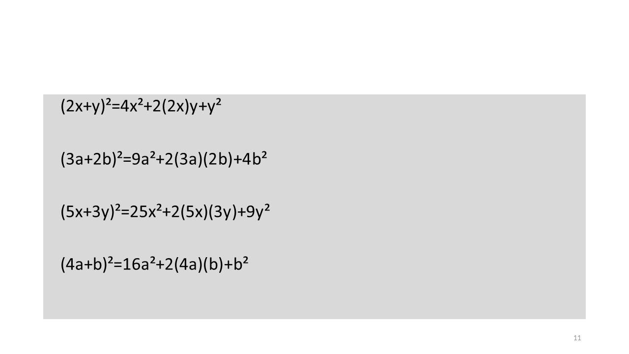 (2x+y)²=4x²+2(2x)y+y² (3a+2b)²=9a²+2(3a)(2b)+4b² (5x+3y)²=25x²+2(5x)(3y)+9y² (4a+b)²=16a²+2(4a)(b)+b²