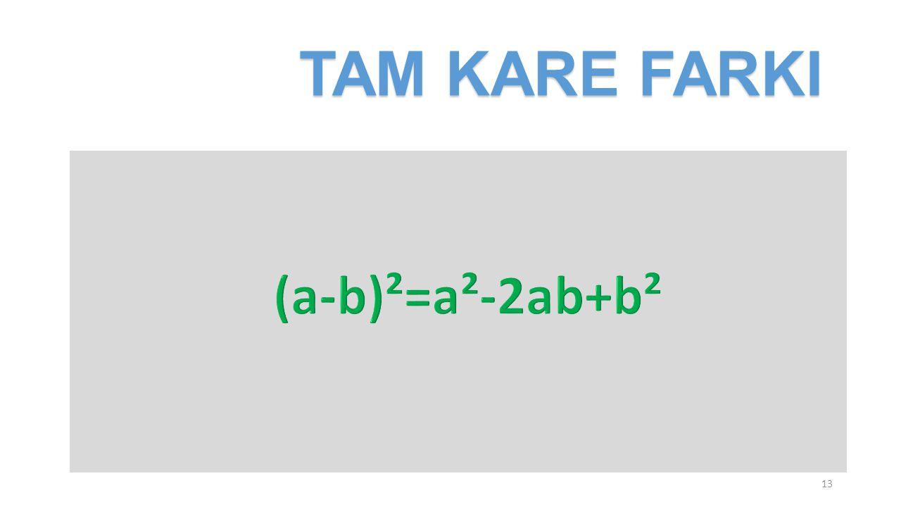 TAM KARE FARKI (a-b)²=a²-2ab+b²