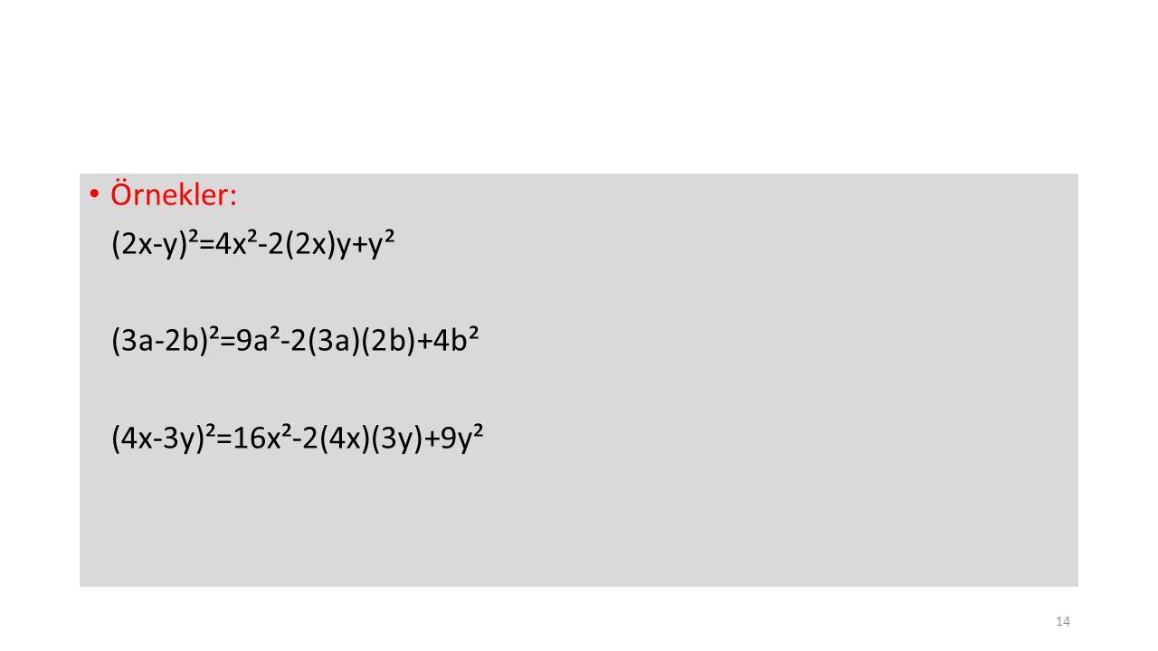 Örnekler: (2x-y)²=4x²-2(2x)y+y² (3a-2b)²=9a²-2(3a)(2b)+4b² (4x-3y)²=16x²-2(4x)(3y)+9y²