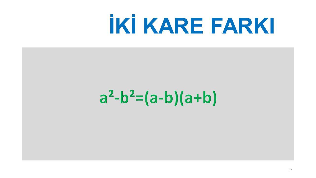 İKİ KARE FARKI a²-b²=(a-b)(a+b)