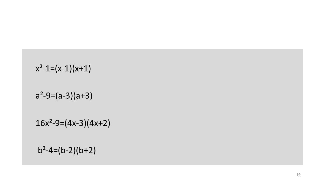x²-1=(x-1)(x+1) a²-9=(a-3)(a+3) 16x²-9=(4x-3)(4x+2) b²-4=(b-2)(b+2)